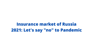 """Insurance market of Russia 2021: Let's say """"no"""" to Pandemic"""